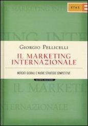 Il marketing internazionale. Mercati globali e nuove strategie competitive