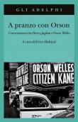 A pranzo con Orson. Conversazioni tra Henry Jaglom e Orson Welles