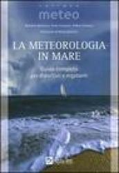 La meteorologia in mare. Guida completa per diportisti e regatanti