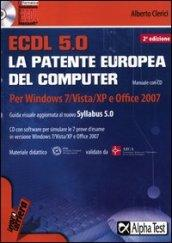 ECDL. 5.0. La patente europea del computer. Per Windows 7, Vista, XP e Office 2007. Con CD-ROM