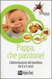 Pappa, che passione! L'alimentazione del bambino da 0 a 6 anni