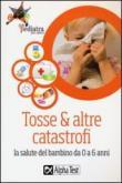 Tosse & altre catastrofi. La salute del bambino da 0 a 6 anni