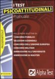 Manuale per i test psicoattitudinali. Per le prove selettive di: concorsi pubblici, selezioni aziendali, concorsi dell'Unione Europea, concorsi militari...
