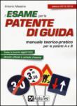 L'esame per la patente di guida. Manuale teorico-pratico per le patenti A e B