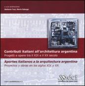 Contributi italiani all'architettura argentina. Progetti e opere tra il XIX e il XX secolo. Ediz. italiana e spagnola