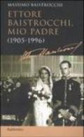 Ettore Baistrocchi, mio padre (1905-1996)