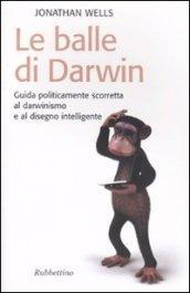 Balle di Darwin. Guida politicamente scorretta al darwinismo e al disegno intelligente (Le)