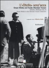 L'«Otello» senz'acca. Orson Welles nel Fondo Oberdan Troiani. Ediz. italiana e inglese