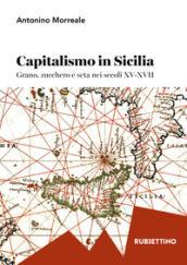 Capitalismo in Sicilia. Grano, zucchero e seta nei secoli XV-XVII