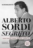 Alberto Sordi segreto. Amori nascosti, manie, rimpianti, maldicenze. Con CD-Audio