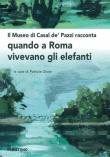 Il museo di Casal de' Pazzi racconta quando a Roma vivevano gli elefanti