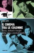 Il cinema tra le colonne. Storia, metodi e luoghi della critica cinematografica in Italia