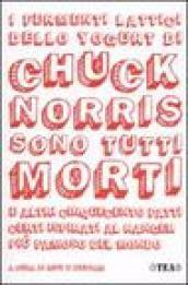 Fermenti lattici dello yogurt di Chuck Norris sono tutti morti e altri cinquecento fatti certi ispirati al ranger più famoso del mondo (I)