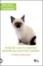 Perché i gatti cadono sempre su quattro zampe? 101 dubbi e curiosità sui gatti