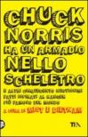 Chuck Norris ha un armadio nello scheletro e altri cinquecento nuovissimi fatti ispirati al ranger più famoso del mondo