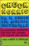 Chuck Norris ha il dente del giudizio universale. La raccolta definitiva dei fact sul ranger più famoso del mondo