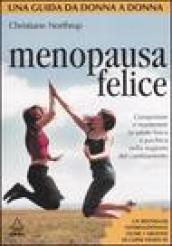 Menopausa felice. Conquistare e mantenere la salute fisica e psichica nella stagione del cambiamento