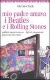 Mio padre amava i Beatles e i Rolling Stones. Guida di sopravvivenza per i figli dei cinquantenni più giovani mai esistiti