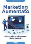 Marketing aumentato. Guida ai nuovi scenari martech
