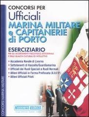 Concorsi per ufficiali marina militare e capitanerie di porto. Eserciziario per gli accertamenti psico-fisico-attitudinali e delle qualità culturali ed intellettive