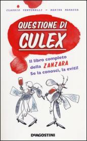 Questione di culex. Il libro completo della zanzara. Se la conosci, la eviti!