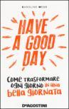 Have a good day: Come trasformare ogni giorno in una bella giornata
