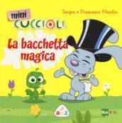 La bacchetta magica. Mini Cuccioli. Ediz. a colori