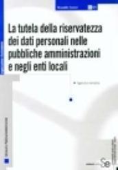 La tutela della riservatezza dei dati personali nelle pubbliche amministrazioni e negli enti locali
