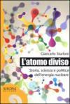 L'atomo diviso. Storia, scienza e politica dell'energia nucleare