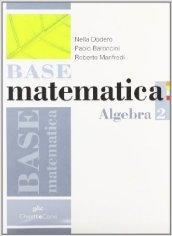 Base matematica. Algebra. Per le Scuole superiori. Con espansione online: BASE MATEMATICA ALGEBRA 2