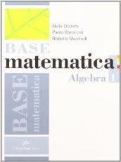 Base matematica. Per le Scuole superiori. Con espansione online: BASE MATEMATICA ALG.1+GEOM<ESA