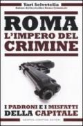 Roma. L'impero del crimine. I padroni e i misfatti della capitale
