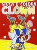 Gioca e colora con i clown. Ediz. illustrata