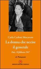 La donna che uccise il generale. Pola, 10 febbraio 1947