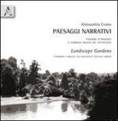 Paesaggi narrativi-Landsacpe gardens. Itinerari attraverso il giardino inglese del Settecento. Ediz. italiana e inglese