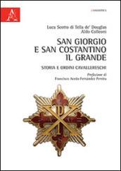 San Giorgio e San Costantino il Grande. Storia e ordini cavallereschi