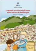 La grande avventura dell'acqua nella Toscana di Publiacqua
