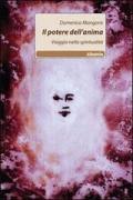 Il potere dell'anima. Viaggio nella spiritualità