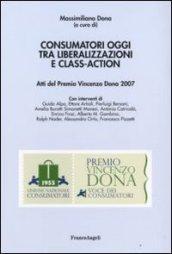Consumatori oggi tra liberalizzazioni e class-action. Atti del Premio Vincenzo Dona 2007