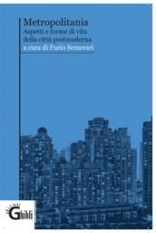 Metropolitania. Aspetti e forme di vita delle città postmoderne