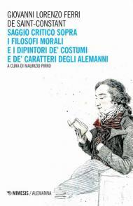 Saggio critico sopra i filosofi morali e i dipintori de' costumi e de' caratteri degli alemanni
