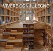 Vivere con il legno. Ediz. italiana, tedesca, inglese e francese