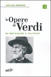 Le opere di Verdi. 3.Da Don Carlos a Falstaff