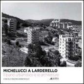 Michelucci a Larderello. Il piano urbanistico e le architetture. Ediz. illustrata