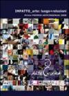 Impatto arte. Luogo+relazioni. Primo premio Arteingenua 2008. Ediz. italiana e inglese