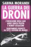 Guerra dei droni. L'invasione degli uav aerei senza pilota e robot assassini segretamente prodotti da tutti i governi del mondo (La)