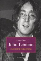 John Lennon. La vera storia di un genio frainteso