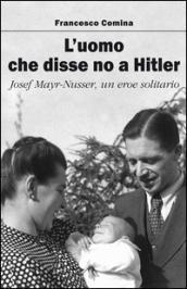L'uomo che disse no a Hitler. Josef Mayr-Nusser, un eroe solitario