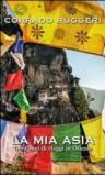 La mia Asia. Trent'anni di viaggi in Oriente