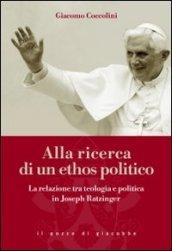 Alla ricerca di un ethos politico. La relazione tra teologia e politica in Joseph Ratzinger